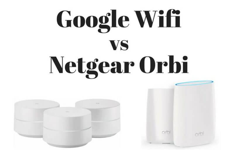 Google WiFi vs Netgear Orbi Comparison
